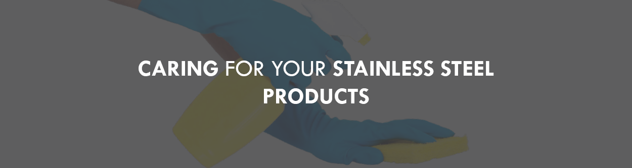 Caring For Your Stainless Steel Products