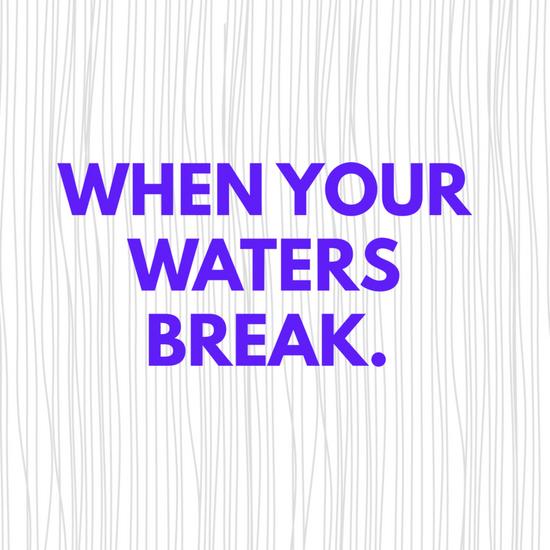 When your waters break