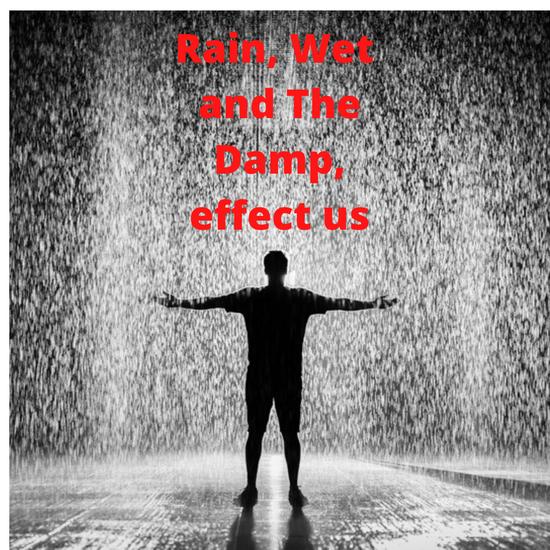 Rain, Wet & The Damp Effects Us