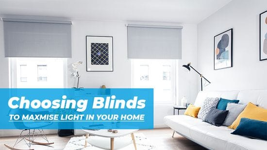 Choosing Blinds to Maximise Light in Your Home