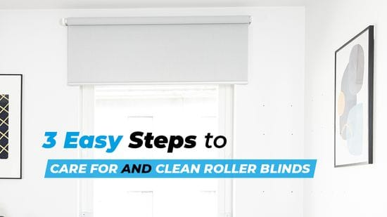 3 Easy Steps to Care For and Clean Roller Blinds