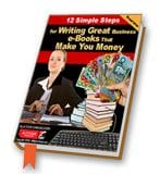 12 Simple Steps for Writing Great Business e-Books that Make You Money