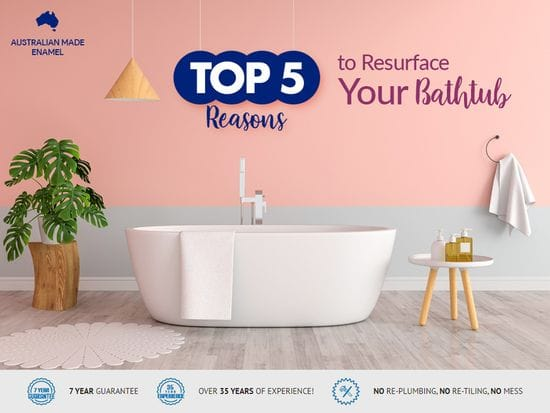Top 5 Reasons to Resurface Your Bathtub