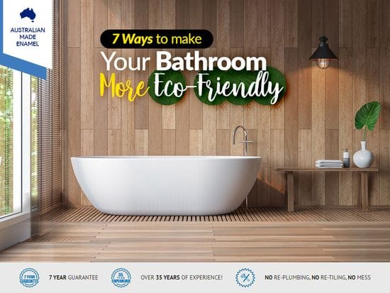 7 Ways to Make Your Bathroom More Eco-Friendly