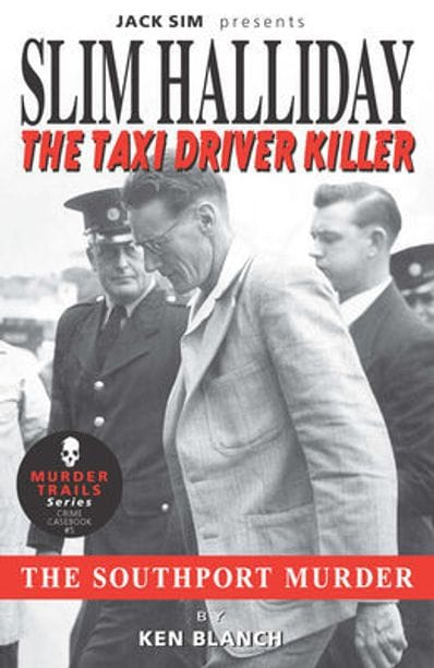 SLIM HALLIDAY - THE TAXI DRIVER KILLER: The Southport Murder - Ken Blanch