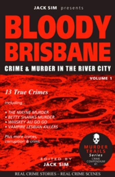 BLOODY BRISBANE VOLUME 1: Murder in the River City