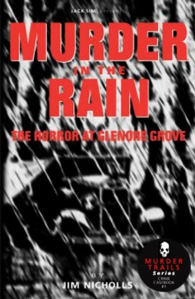 MURDER IN THE RAIN: The Horror at Glenore Grove - Jim Nicholls