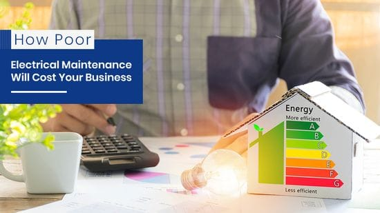 How Poor Electrical Maintenance Will Cost Your Business