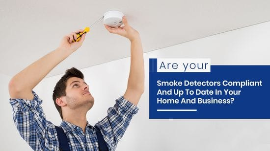 Are your smoke detectors compliant and up to date in your home and business?