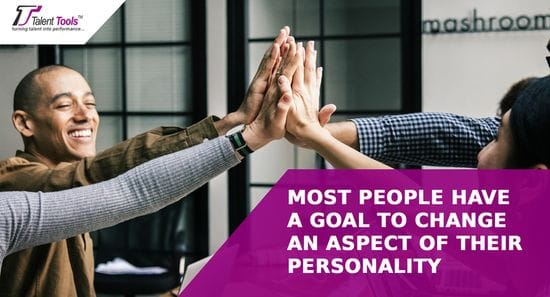 Most people have a goal to change an aspect of their personality.