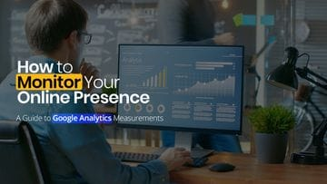 How to Monitor Your Online Presence: A Guide to Google Analytics Measurements