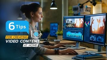 6 Tips for Creating Video Content at Home