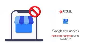 What You Need To Know About Google My Business Removing Features Due to COVID-19