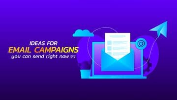 Email marketing tips: ideas for campaigns you can send right now (and in future)