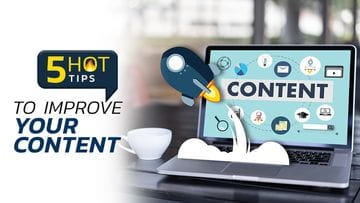 5 Hot Tips For Improving Your Content