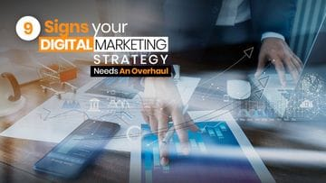 9 Signs Your Digital Marketing Strategy Needs An Overhaul