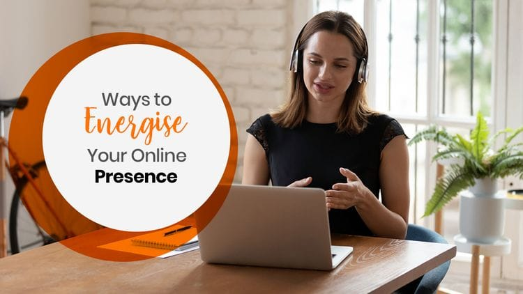 Ways to Energise Your Online Presence