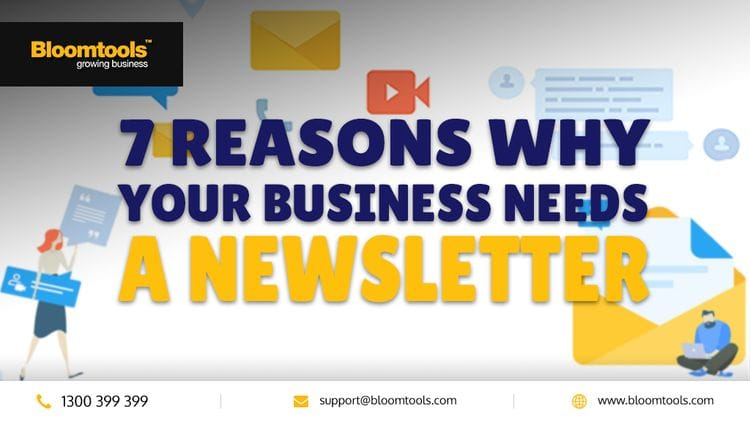 7 Reasons Why Your Business Needs A Newsletter