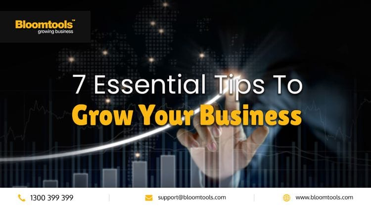 7 Essential Tips To Grow Your Business