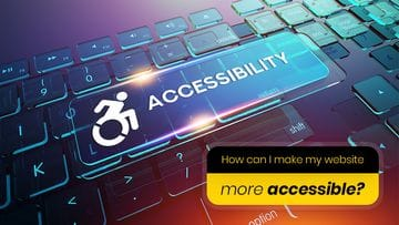 How Can I Make My Website More Accessible?