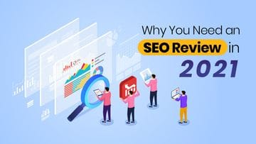 Why You Need an SEO Review in 2021