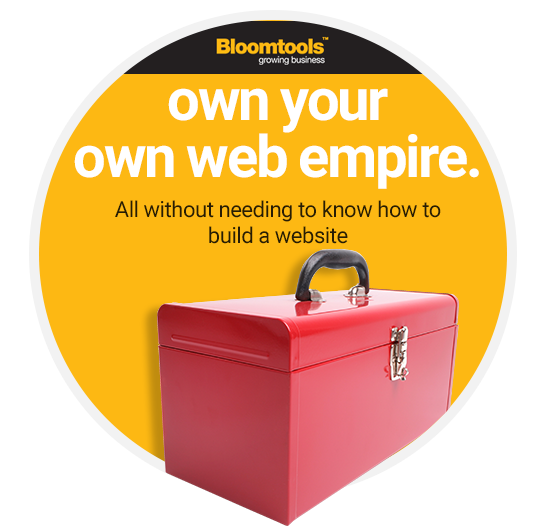 Why buy a Bloomtools franchise? Own your own web empire