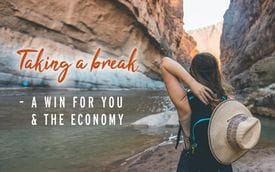 Taking a break - a win for you and the economy
