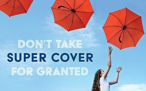 Don't take super cover for granted