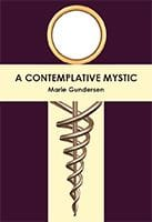 A Contemplative Mystic by Marie Gunderson