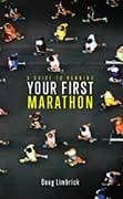 A Guide to Running Your First Marathon by Doug Limbrick