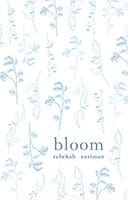 Bloom by Rebekah Eastman