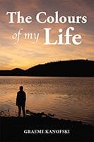The Colours Of My Life by Graeme Kanofski