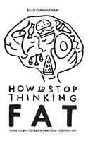 How to Stop Thinking Fat by Brad Cunningham