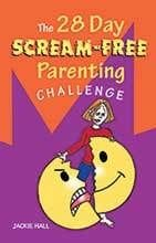 The 28 Day Scream-Free Parenting Challenge by Jackie Hall