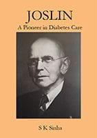 Joslin - a Pioneer in Diabetic Care by S.K. Sinha
