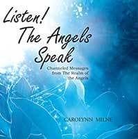 Listen! The Angels Speak by Carolynn Milne