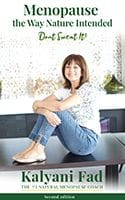 Menopause The Way Nature Intended - Don't Sweat It! by Kalyani Fad