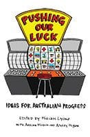 Pushing Our Luck The Centre For Policy Development