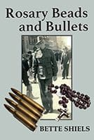 Rosary Beads and Bullets by Bette Shiels