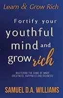 Fortify Your Youthful Mind and Grow Rich by SD Williams