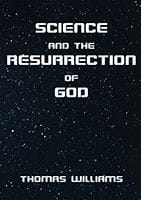 Science and the Resurrection of God by thomas Williams