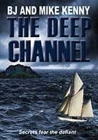 The Deep Channel by BJ and Mike Kenny
