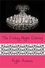 The Friday Night Debrief by Kylie Asmus