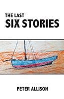 The Last Six Stories by Peter Allison