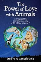 The Power of Love with Animals By Debra A. Lansdowne