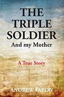 The Triple Soldier - And My Mother by Andrew Faron