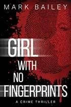 The Girl with no Fingerprints by Mark Bailey