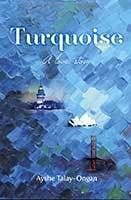 Turquoise: A love story by Ayshe Talay-Ongan