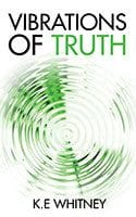 Vibrations of Truth by K.E. Whitney