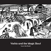Yoshio and the Magic Bowl by Susan Zetta-Bissett
